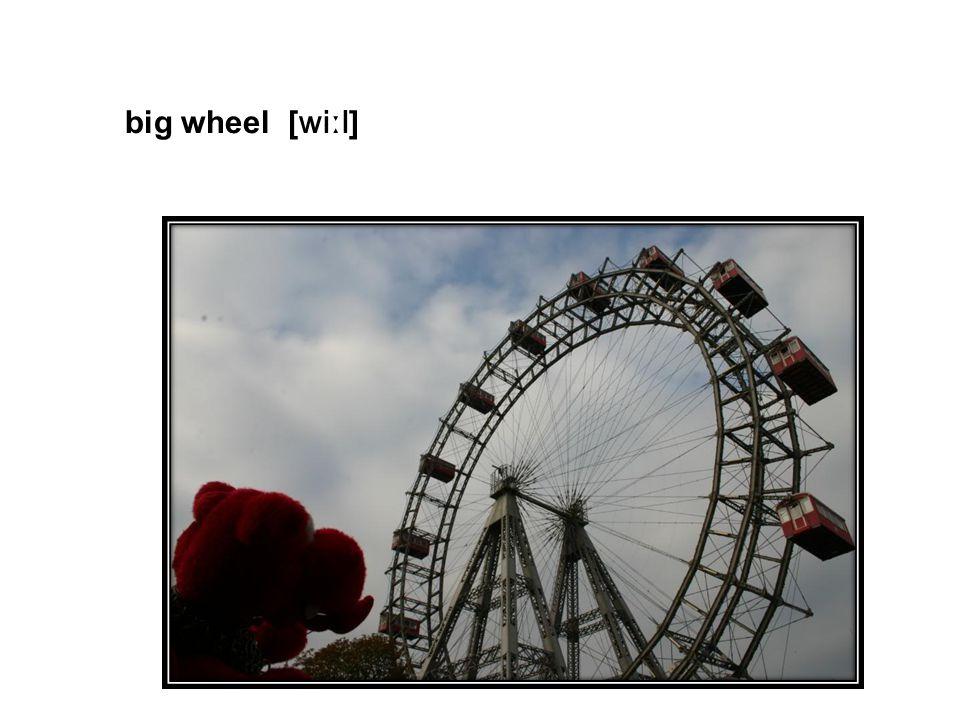 big wheel [wiːl]